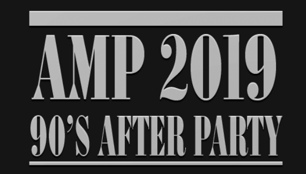 AMP 2019 90's After Party text shown in grey against a black background
